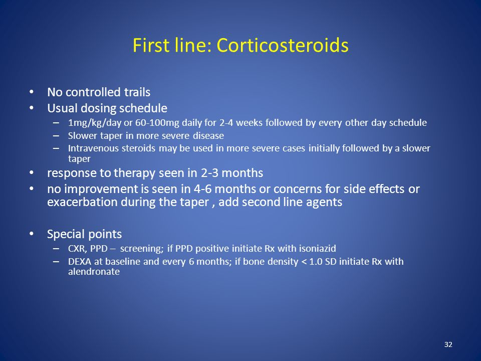 First line: Corticosteroids No controlled trails Usual dosing schedule – 1mg/kg/day or 60-100mg daily for 2-4 weeks followed by every other day schedu