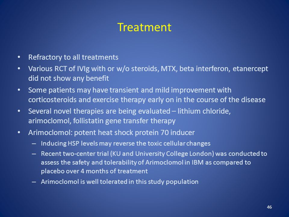 Treatment Refractory to all treatments Various RCT of IVIg with or w/o steroids, MTX, beta interferon, etanercept did not show any benefit Some patien