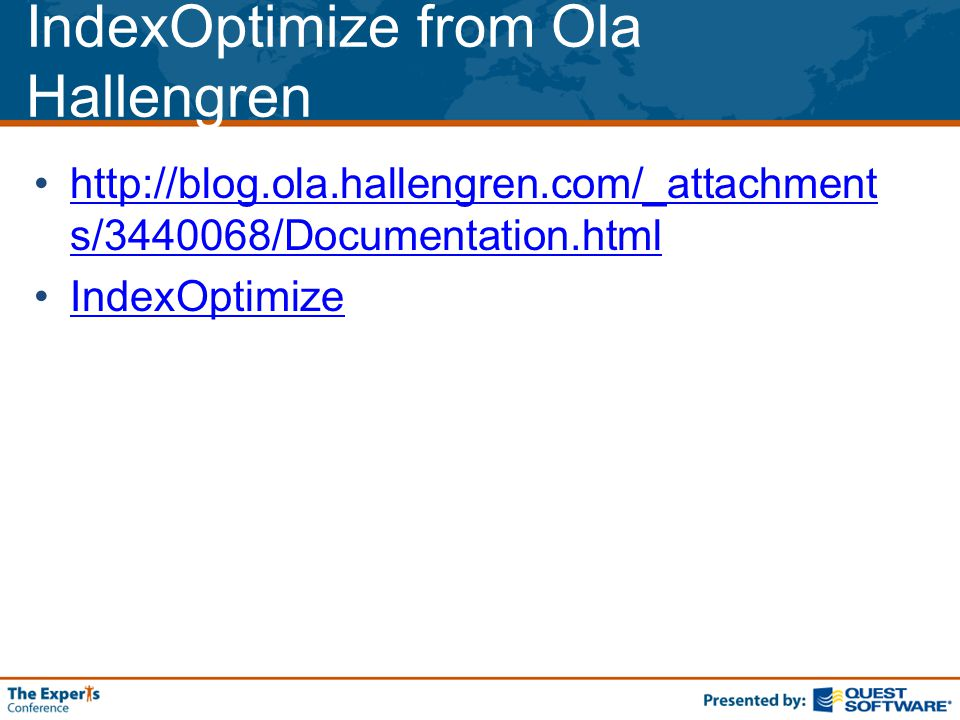IndexOptimize from Ola Hallengren http://blog.ola.hallengren.com/_attachment s/3440068/Documentation.htmlhttp://blog.ola.hallengren.com/_attachment s/3440068/Documentation.html IndexOptimize