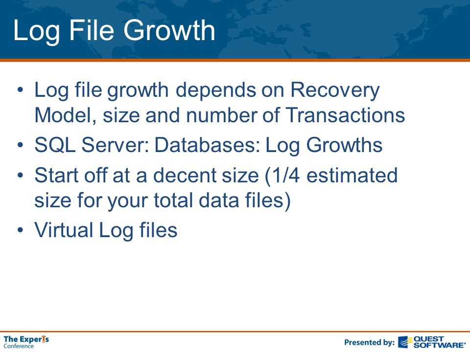 Log File Growth Log file growth depends on Recovery Model, size and number of Transactions SQL Server: Databases: Log Growths Start off at a decent size (1/4 estimated size for your total data files) Virtual Log files