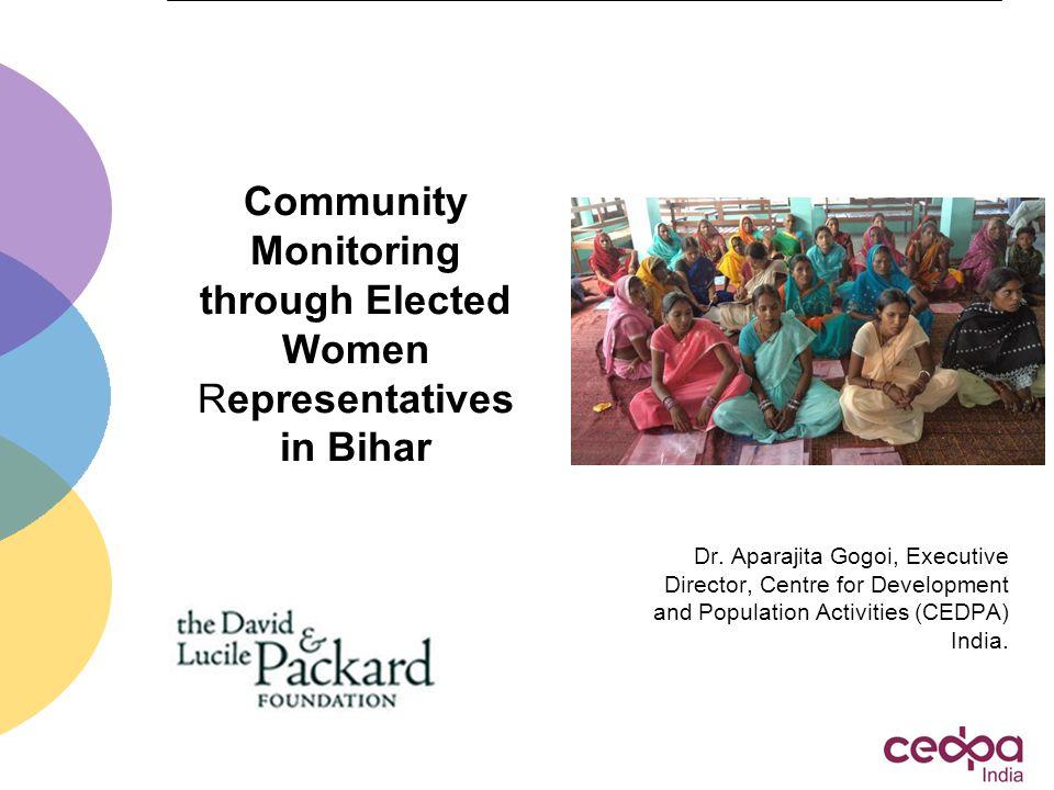 Community Monitoring through Elected Women Representatives in Bihar Dr. Aparajita Gogoi, Executive Director, Centre for Development and Population Act