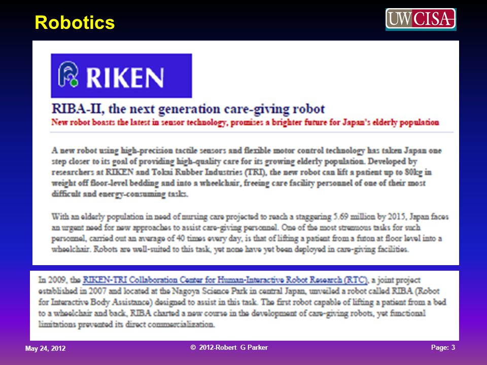 © 2012-Robert G Parker May 24, 2012 Page: 4 © 2012-Robert G Parker May 24, 2012 Page: 4 © 2012-Robert G Parker May 24, 2012 Page: 4 © 2012-Robert G Parker May 24, 2012 Page: 4 http://www.riken.go.jp/engn/r-world/research/lab/asi/tricollabo/index.html Robotics