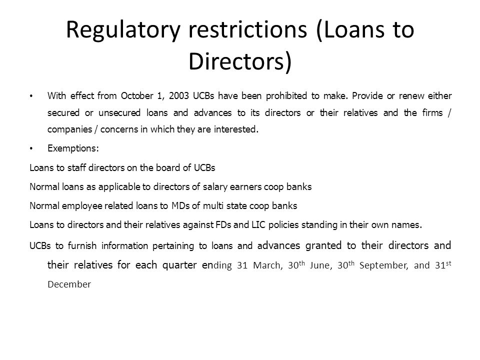 Regulatory restrictions (Loans to Directors) With effect from October 1, 2003 UCBs have been prohibited to make.