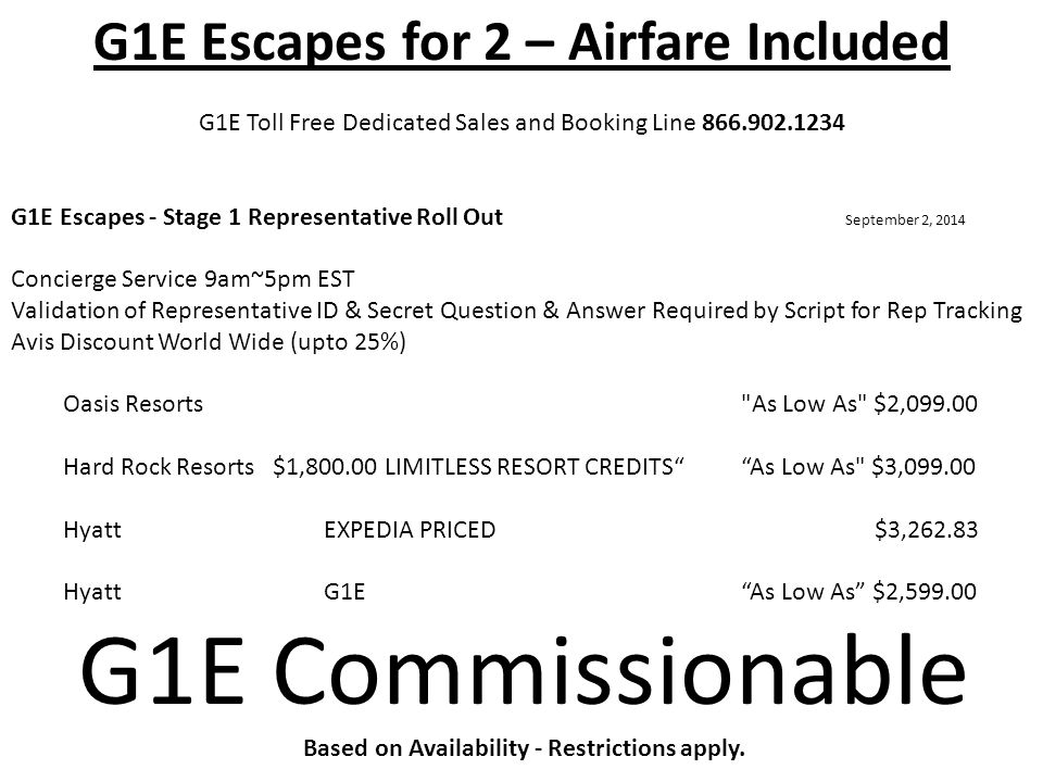 G1E Escapes for 2 – Airfare Included G1E Toll Free Dedicated Sales and Booking Line 866.902.1234 G1E Escapes - Stage 1 Representative Roll Out Septemb