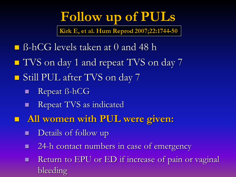 Follow up of PULs ß-hCG levels taken at 0 and 48 h ß-hCG levels taken at 0 and 48 h TVS on day 1 and repeat TVS on day 7 TVS on day 1 and repeat TVS o