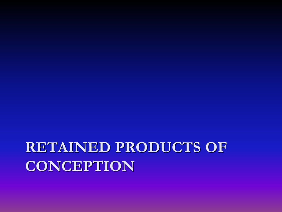 RETAINED PRODUCTS OF CONCEPTION