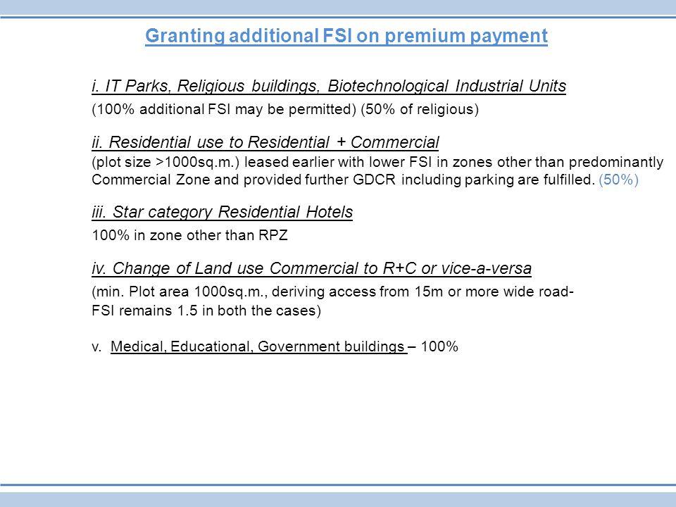 Granting additional FSI on premium payment i. IT Parks, Religious buildings, Biotechnological Industrial Units (100% additional FSI may be permitted)