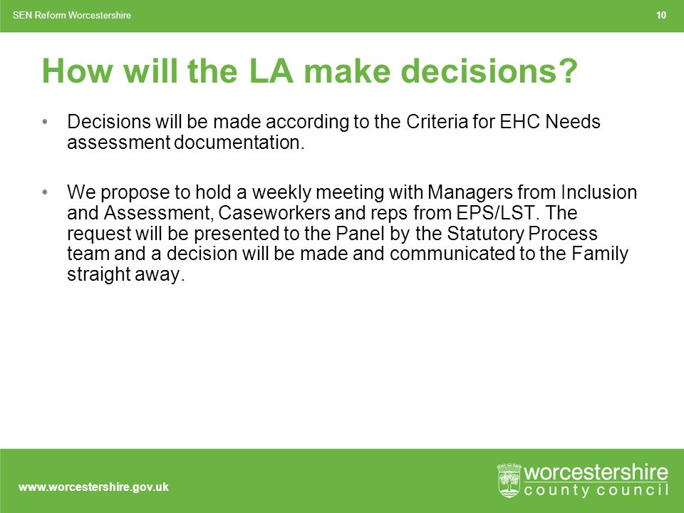 www.worcestershire.gov.uk How will the LA make decisions.