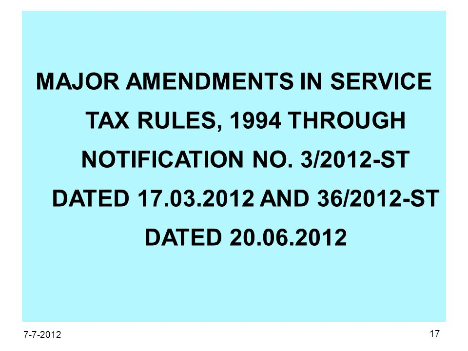 17 MAJOR AMENDMENTS IN SERVICE TAX RULES, 1994 THROUGH NOTIFICATION NO.