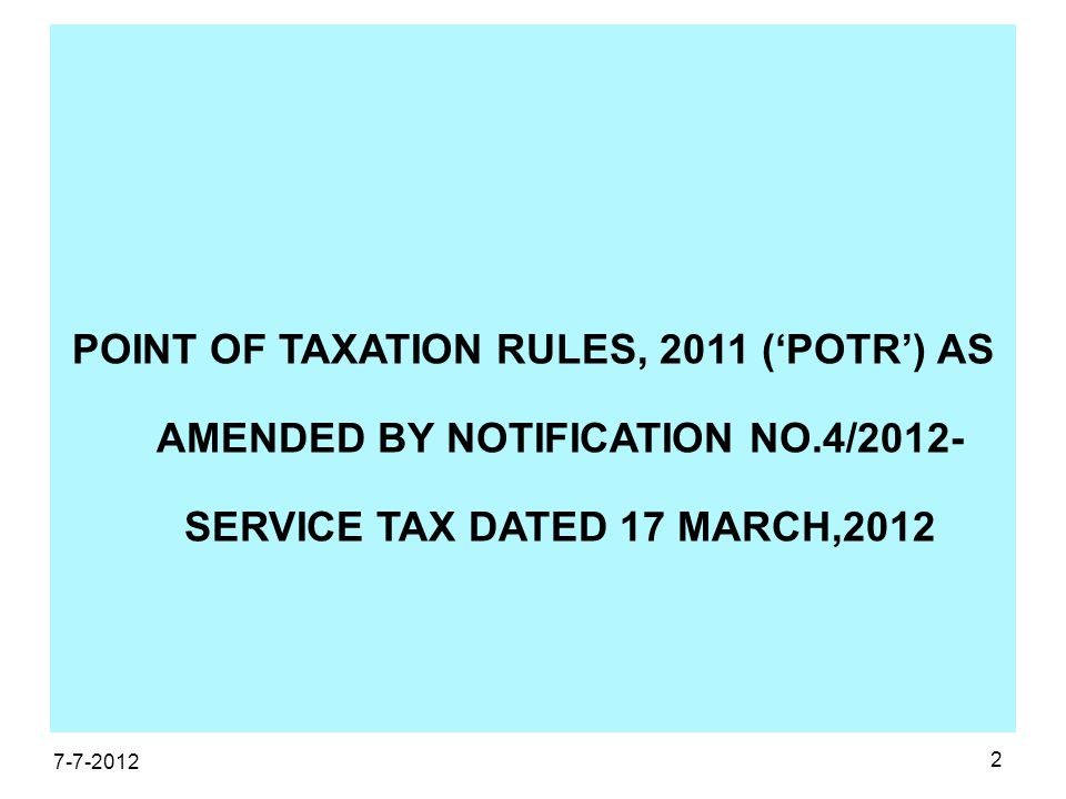 2 POINT OF TAXATION RULES, 2011 ('POTR') AS AMENDED BY NOTIFICATION NO.4/2012- SERVICE TAX DATED 17 MARCH,2012 7-7-2012
