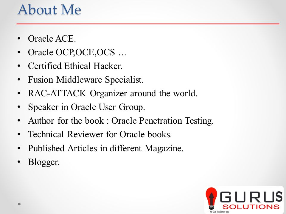 About Me Oracle ACE. Oracle OCP,OCE,OCS … Certified Ethical Hacker.