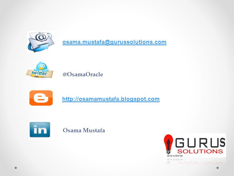 @OsamaOracle osama.mustafa@gurussolutions.com Osama Mustafa http://osamamustafa.blogspot.com