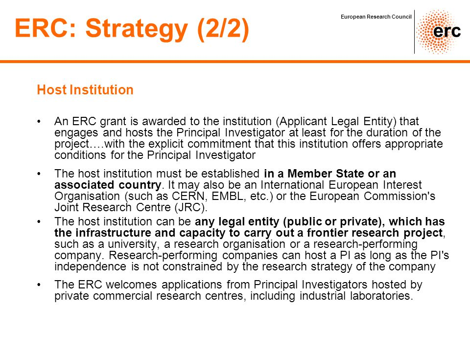 Host Institution An ERC grant is awarded to the institution (Applicant Legal Entity) that engages and hosts the Principal Investigator at least for th