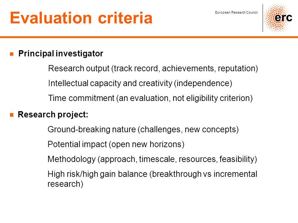 Evaluation criteria European Research Council Principal investigator Research output (track record, achievements, reputation) Intellectual capacity an