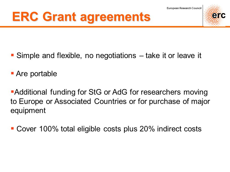   Simple and flexible, no negotiations – take it or leave it   Are portable   Additional funding for StG or AdG for researchers moving to Europe