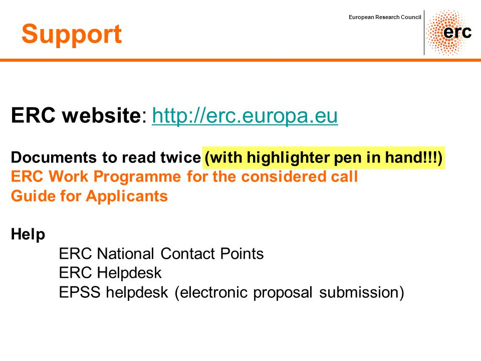 Support European Research Council ERC website: http://erc.europa.euhttp://erc.europa.eu Documents to read twice (with highlighter pen in hand!!!) ERC