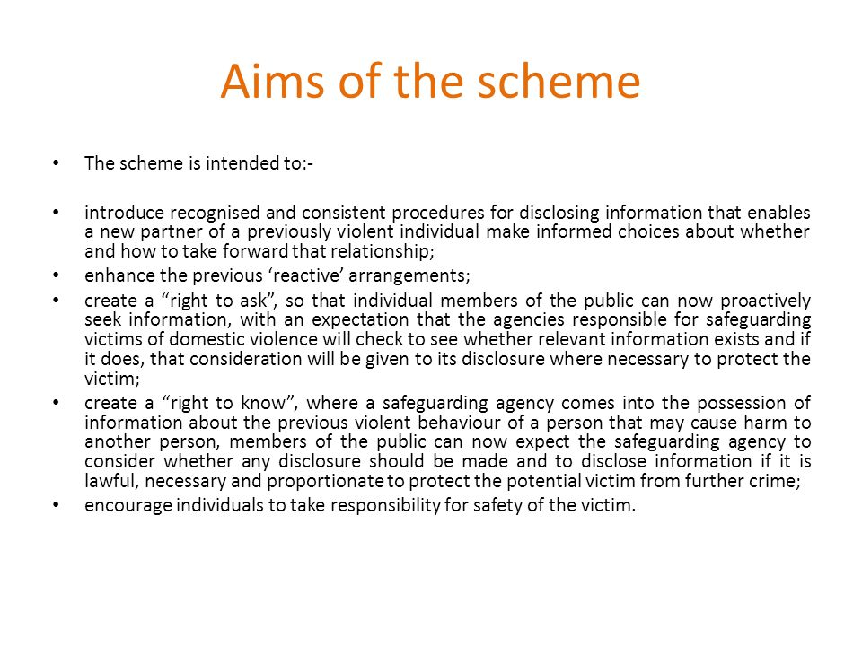Aims of the scheme The scheme is intended to:- introduce recognised and consistent procedures for disclosing information that enables a new partner of