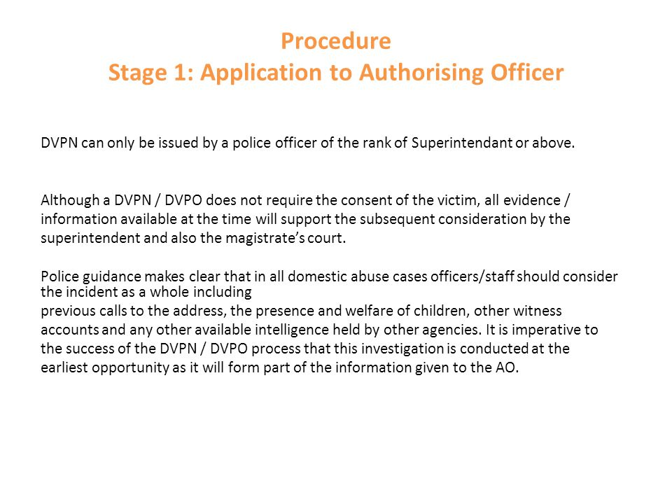 Procedure Stage 1: Application to Authorising Officer DVPN can only be issued by a police officer of the rank of Superintendant or above. Although a D