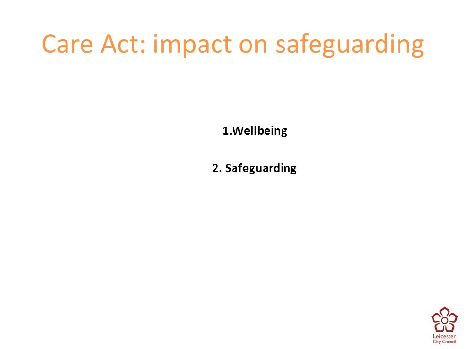 1.Wellbeing 2. Safeguarding Care Act: impact on safeguarding