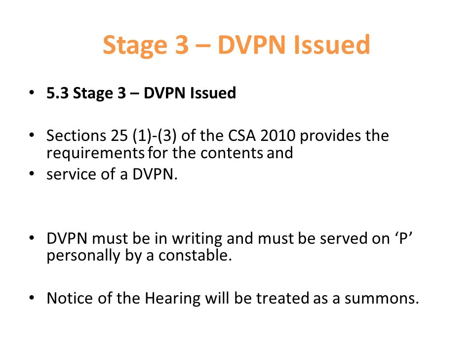 Stage 3 – DVPN Issued 5.3 Stage 3 – DVPN Issued Sections 25 (1)-(3) of the CSA 2010 provides the requirements for the contents and service of a DVPN.