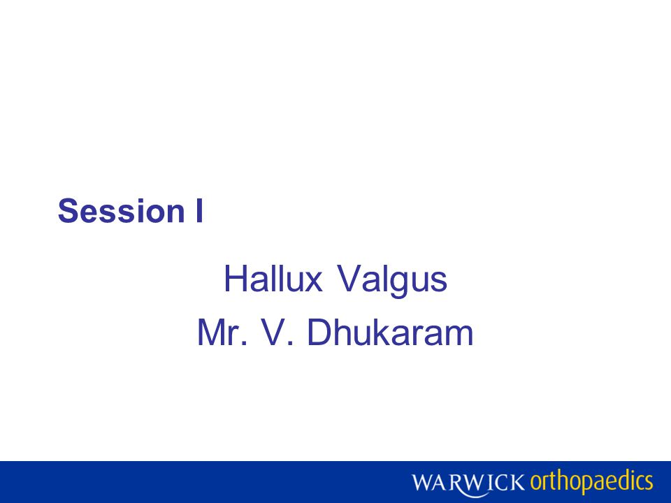 Session I Hallux Valgus Mr. V. Dhukaram