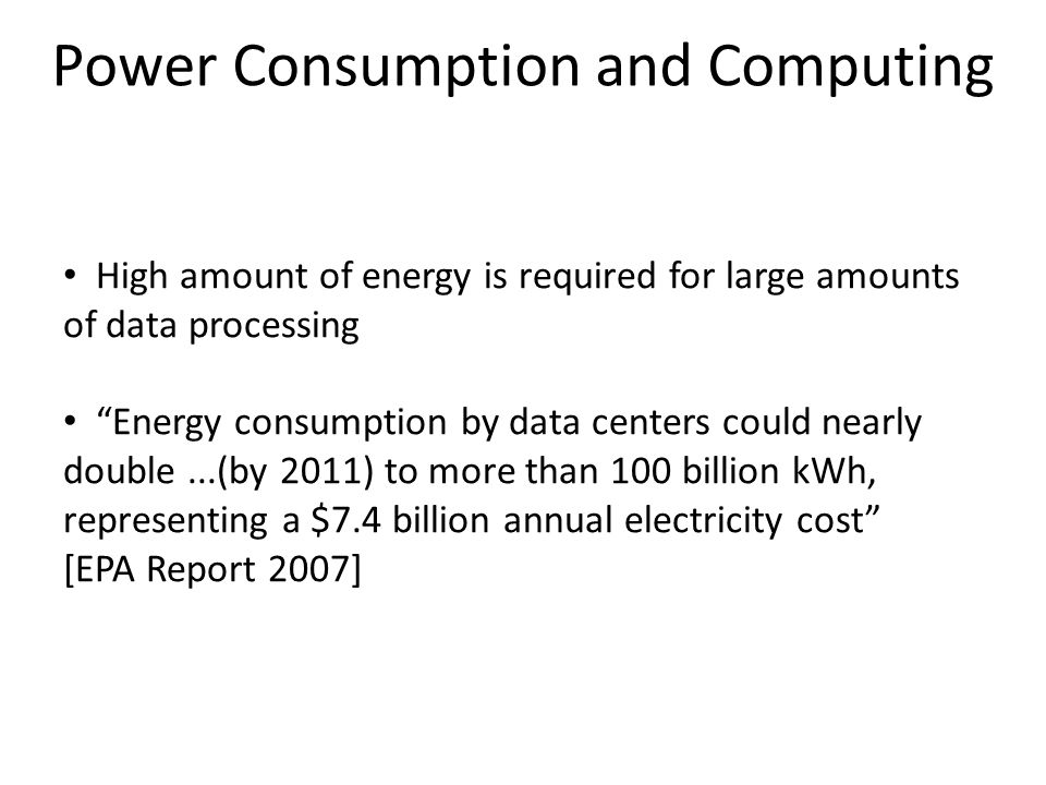 "Power Consumption and Computing High amount of energy is required for large amounts of data processing ""Energy consumption by data centers could nearl"