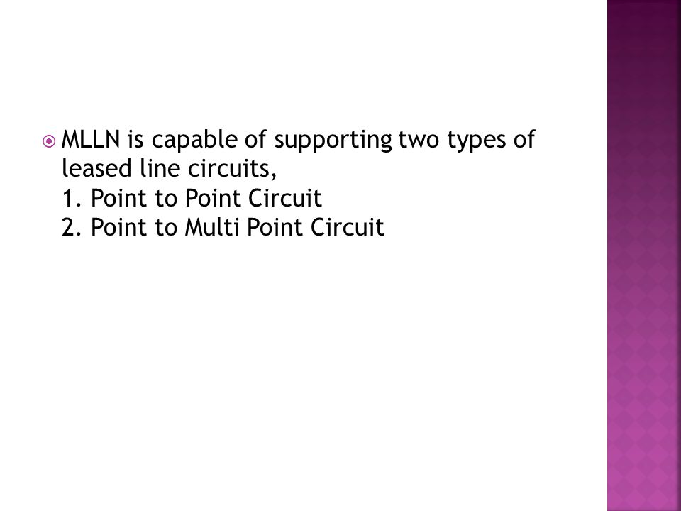  MLLN is capable of supporting two types of leased line circuits, 1.