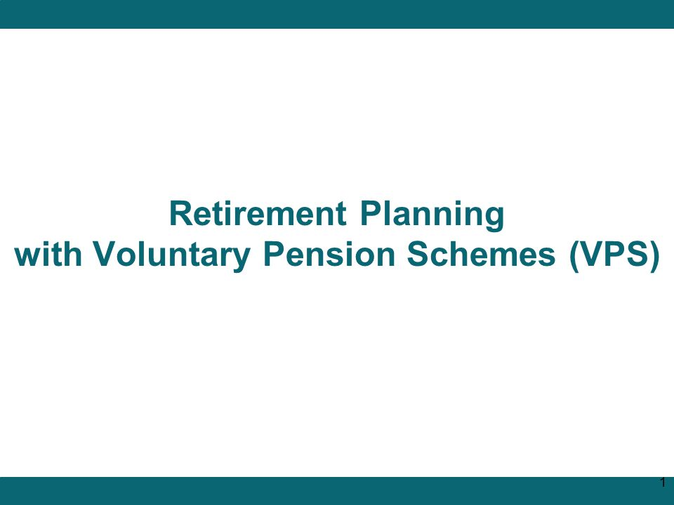 Retirement Planning with Voluntary Pension Schemes (VPS) 1