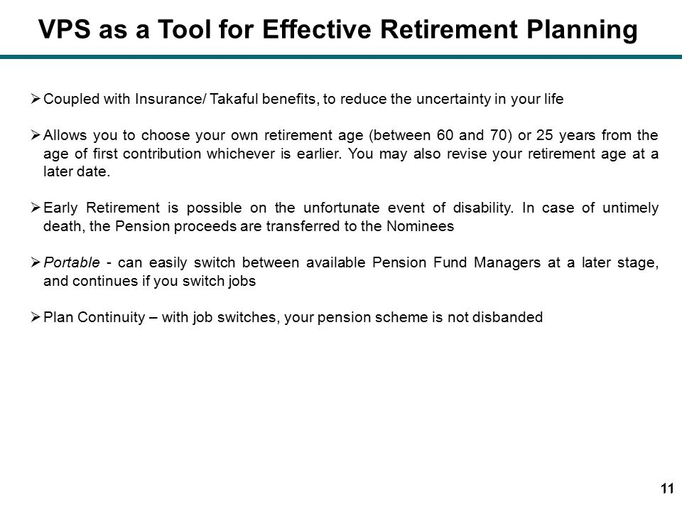11  Coupled with Insurance/ Takaful benefits, to reduce the uncertainty in your life  Allows you to choose your own retirement age (between 60 and 70) or 25 years from the age of first contribution whichever is earlier.