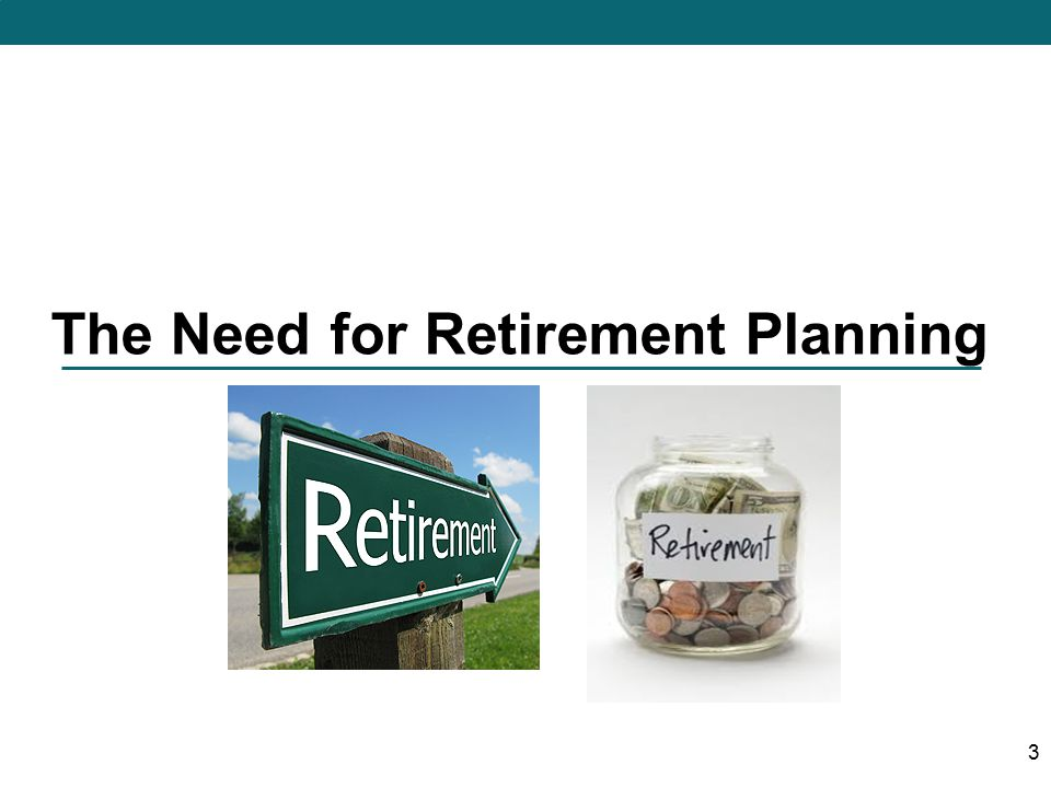 4 Retirement is a phase of life where one's source of income ceases.