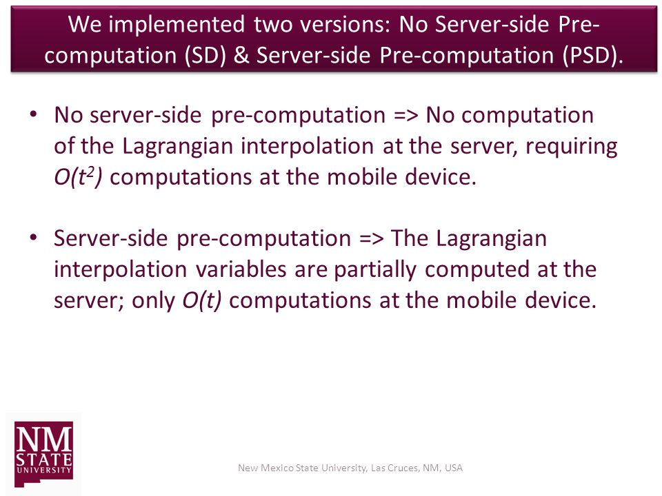 We implemented two versions: No Server-side Pre- computation (SD) & Server-side Pre-computation (PSD).