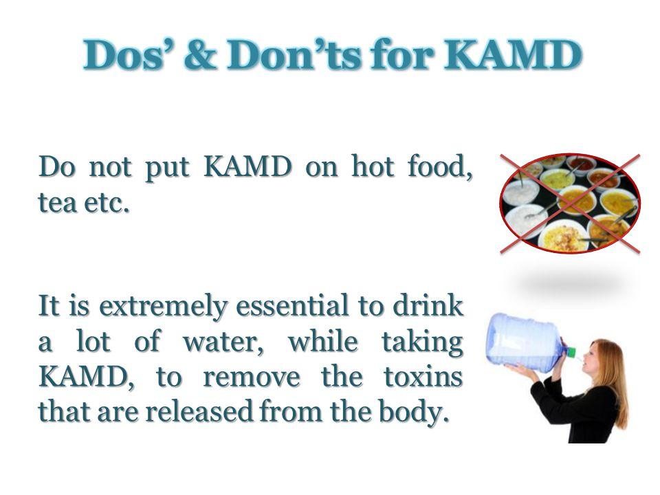 Do not put KAMD on hot food, tea etc.