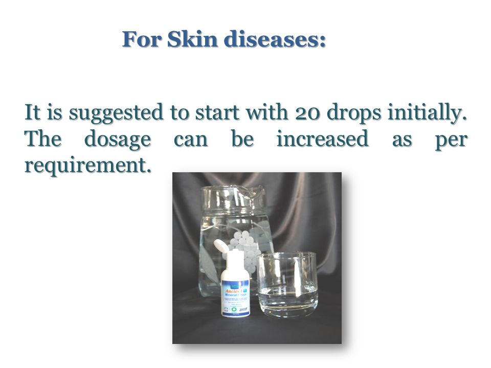 It is suggested to start with 20 drops initially. The dosage can be increased as per requirement.