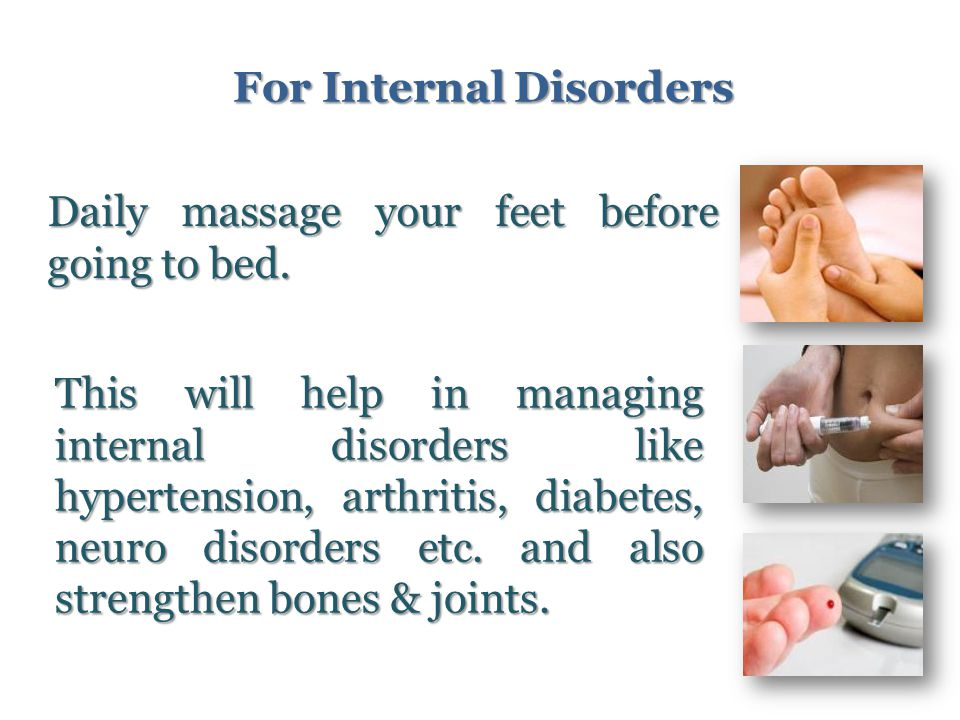 For Internal Disorders Daily massage your feet before going to bed.