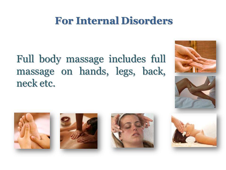 Full body massage includes full massage on hands, legs, back, neck etc. For Internal Disorders
