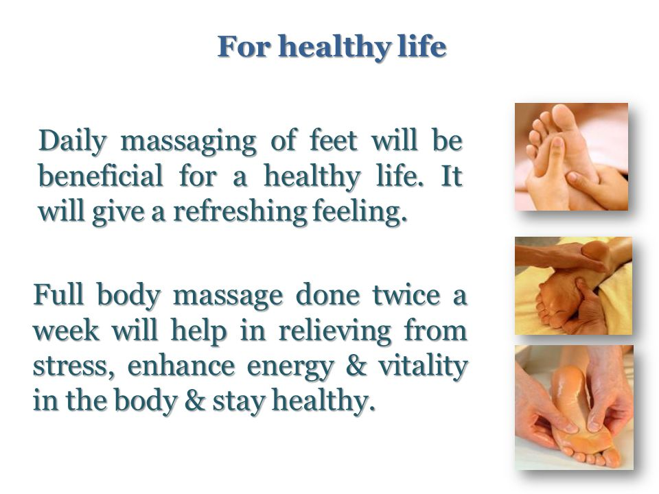 For healthy life Daily massaging of feet will be beneficial for a healthy life.