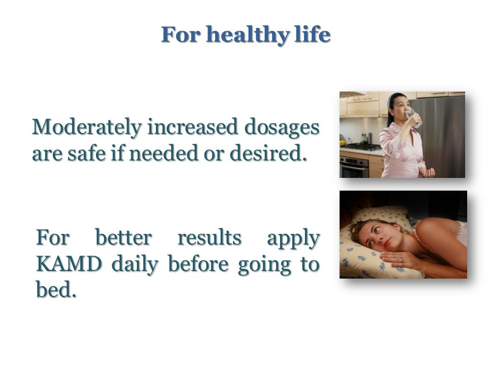 Moderately increased dosages are safe if needed or desired.
