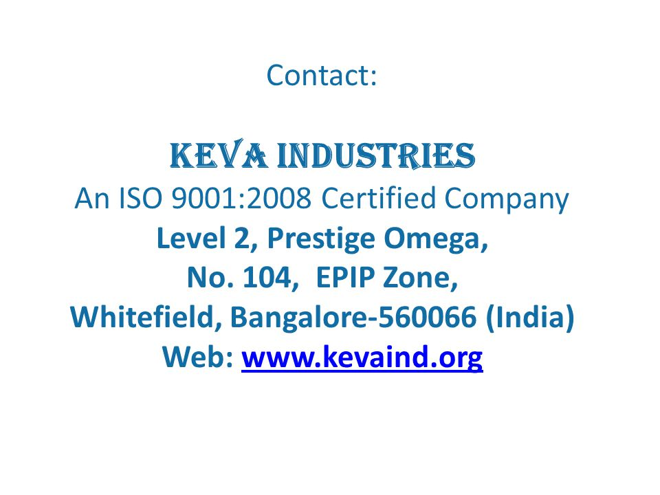 Contact: Keva Industries An ISO 9001:2008 Certified Company Level 2, Prestige Omega, No.
