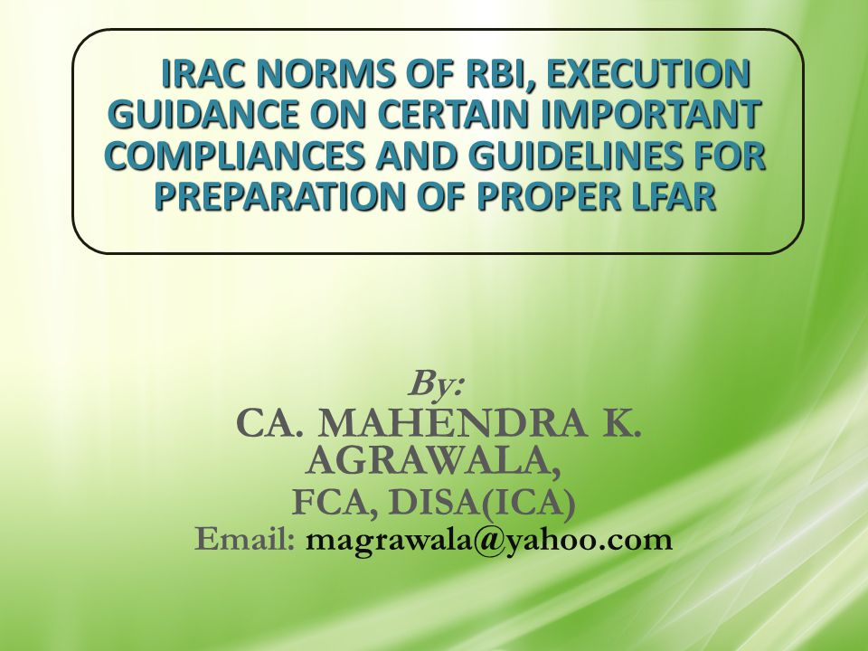 CONT… DOUBTFUL ASSETS: o 100% FOR UNSECURED PORTION o FOR SECURED PORTION, 25% FOR D1 CATEGORY UPTO ONE YEAR, 40% FOR D2 CATEGORY FROM ONE TO THREE YEARS AND 100% FOR D3 CATEGORY OF MORE THAN THREE YEARS o REFER THE TABLE IN THE MASTER CIRCULAR FOR COMPUTATION OF PROVISION WHERE SECURITIES VALUE AND ECGC/CGTSI COVER ARE AVAILABLE.