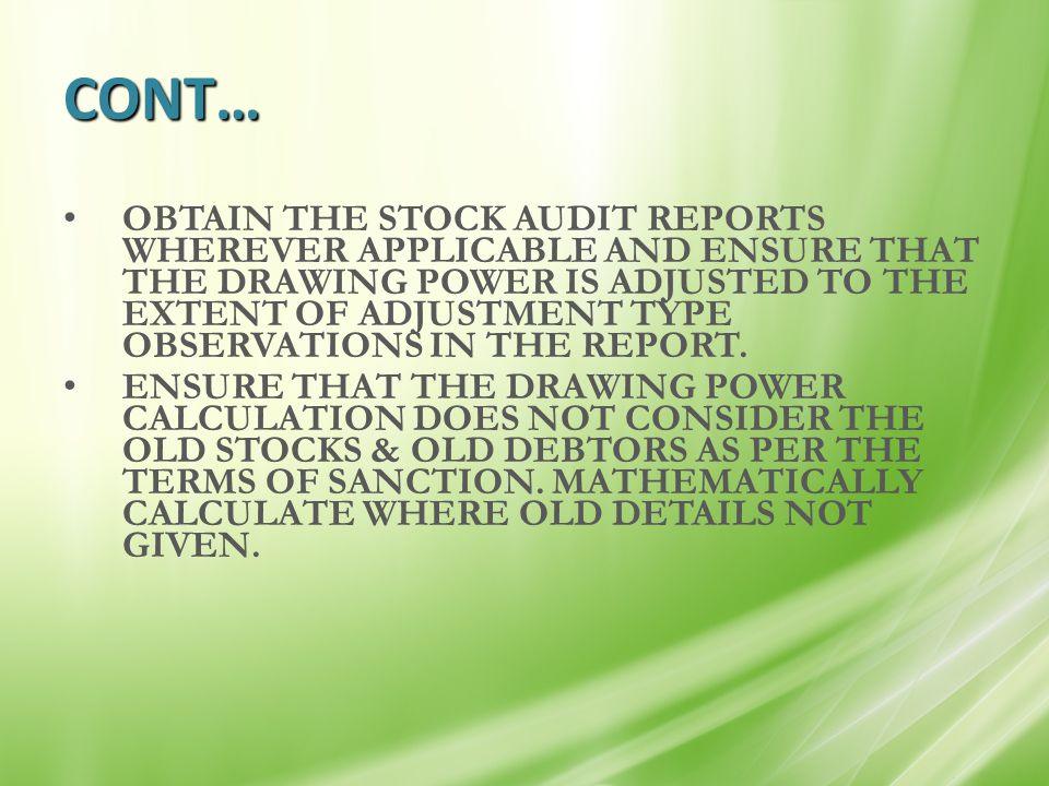 CONT… OBTAIN THE STOCK AUDIT REPORTS WHEREVER APPLICABLE AND ENSURE THAT THE DRAWING POWER IS ADJUSTED TO THE EXTENT OF ADJUSTMENT TYPE OBSERVATIONS I