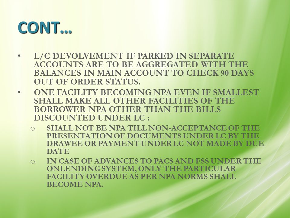 CONT… L/C DEVOLVEMENT IF PARKED IN SEPARATE ACCOUNTS ARE TO BE AGGREGATED WITH THE BALANCES IN MAIN ACCOUNT TO CHECK 90 DAYS OUT OF ORDER STATUS. ONE