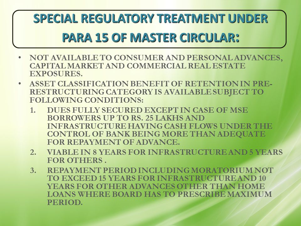SPECIAL REGULATORY TREATMENT UNDER PARA 15 OF MASTER CIRCULAR : NOT AVAILABLE TO CONSUMER AND PERSONAL ADVANCES, CAPITAL MARKET AND COMMERCIAL REAL ES