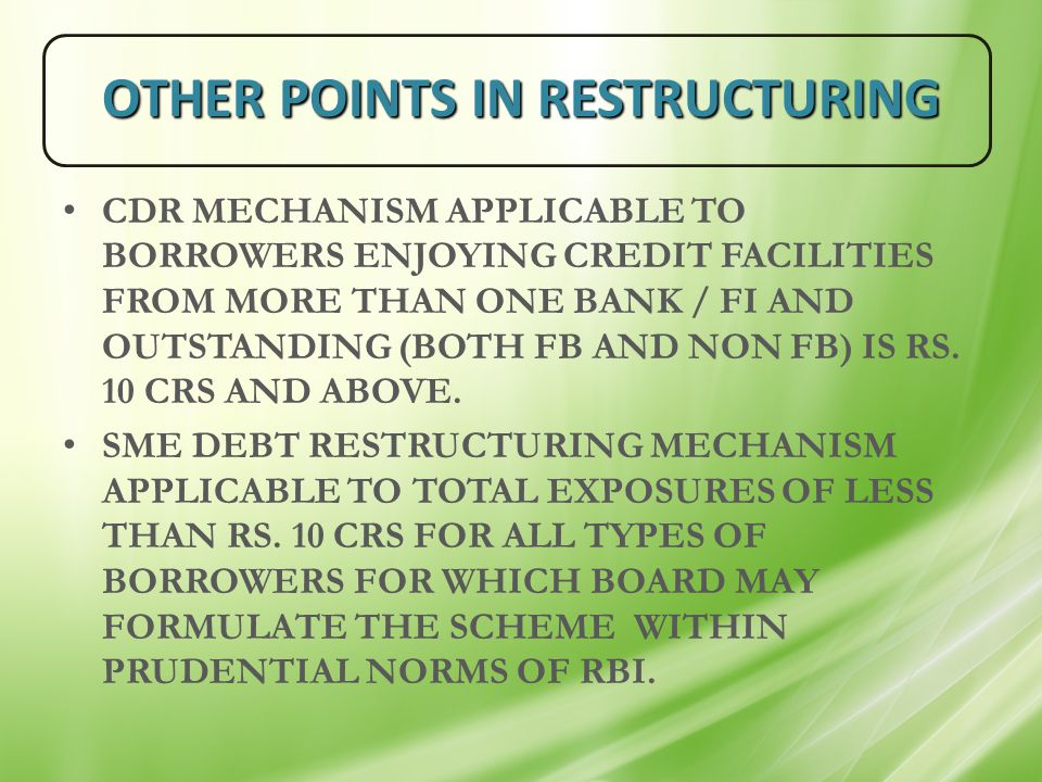 OTHER POINTS IN RESTRUCTURING CDR MECHANISM APPLICABLE TO BORROWERS ENJOYING CREDIT FACILITIES FROM MORE THAN ONE BANK / FI AND OUTSTANDING (BOTH FB A