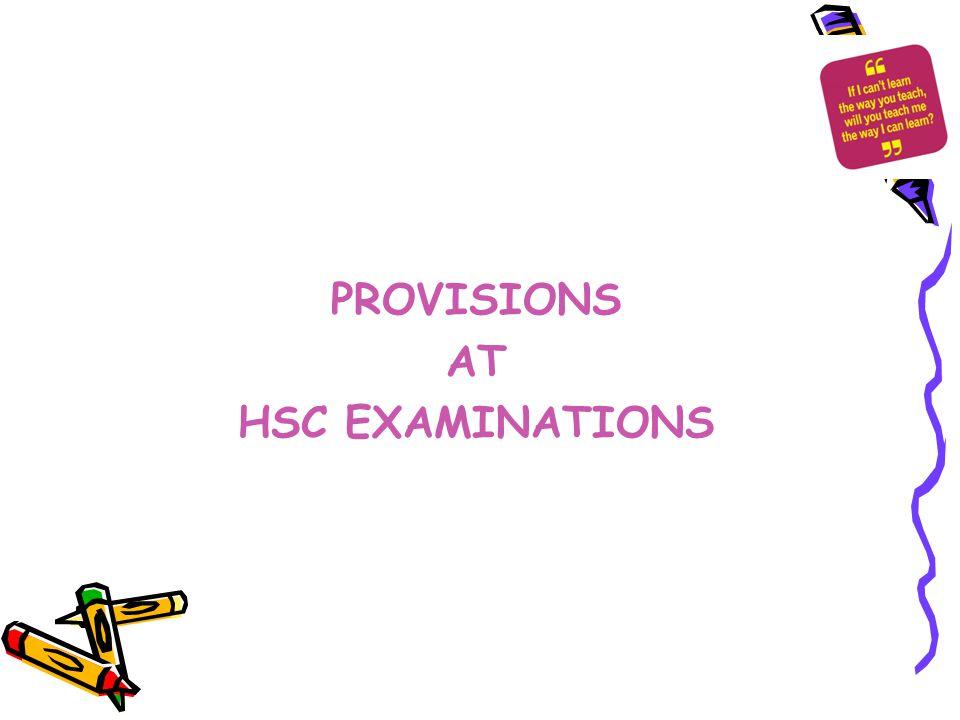PROVISIONS AT HSC EXAMINATIONS