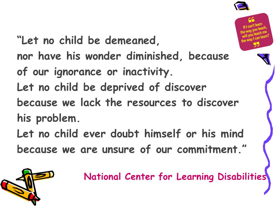 Let no child be demeaned, nor have his wonder diminished, because of our ignorance or inactivity.