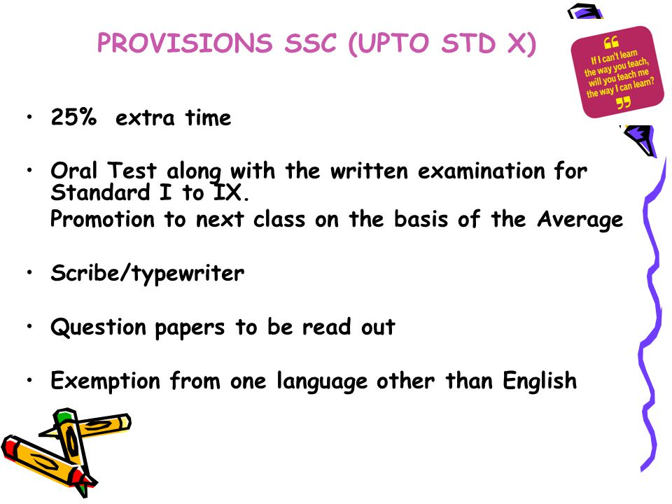 PROVISIONS SSC (UPTO STD X) 25% extra time Oral Test along with the written examination for Standard I to IX.