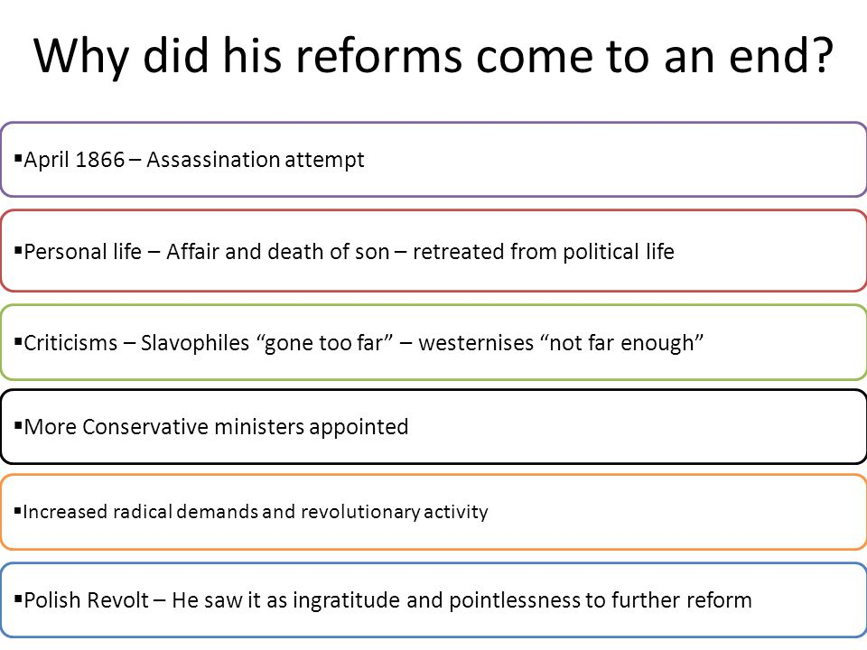 Why did his reforms come to an end?  Polish Revolt – He saw it as ingratitude and pointlessness to further reform  Personal life – Affair and death