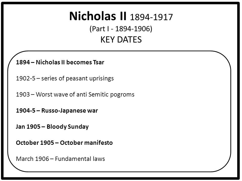 Nicholas II 1894-1917 (Part I - 1894-1906) KEY DATES 1894 – Nicholas II becomes Tsar 1902-5 – series of peasant uprisings 1903 – Worst wave of anti Se