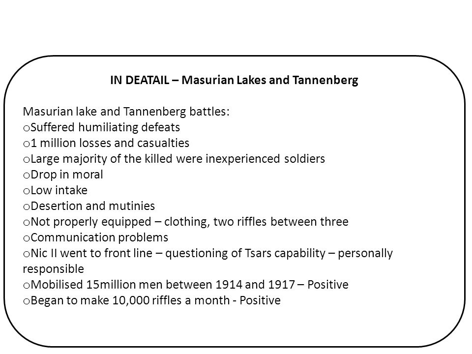 IN DEATAIL – Masurian Lakes and Tannenberg Masurian lake and Tannenberg battles: o Suffered humiliating defeats o 1 million losses and casualties o La