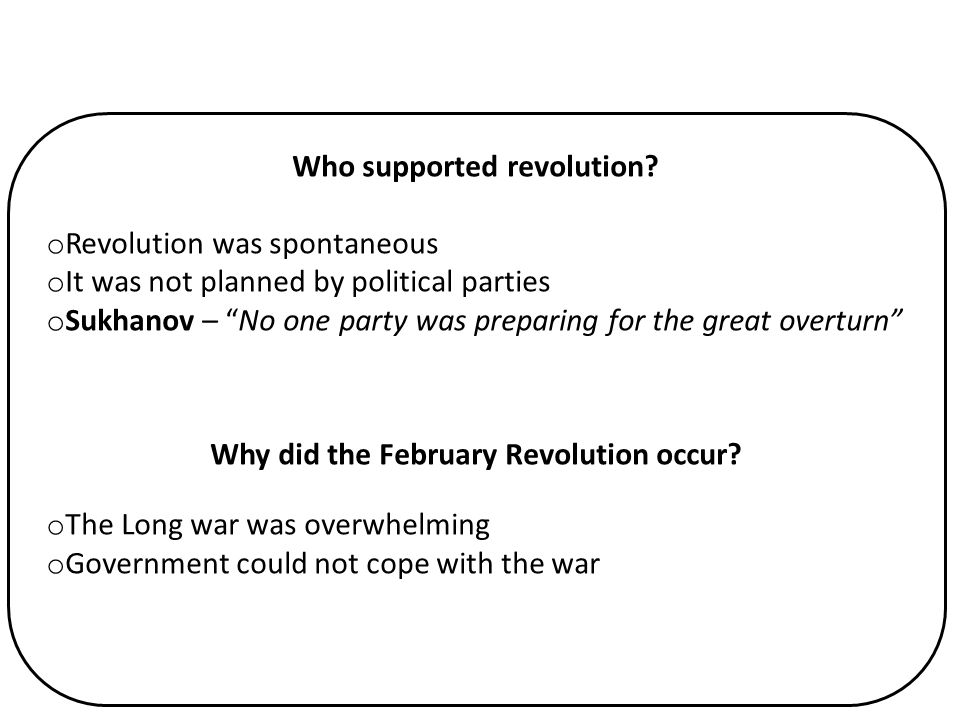 """Who supported revolution? o Revolution was spontaneous o It was not planned by political parties o Sukhanov – """"No one party was preparing for the grea"""